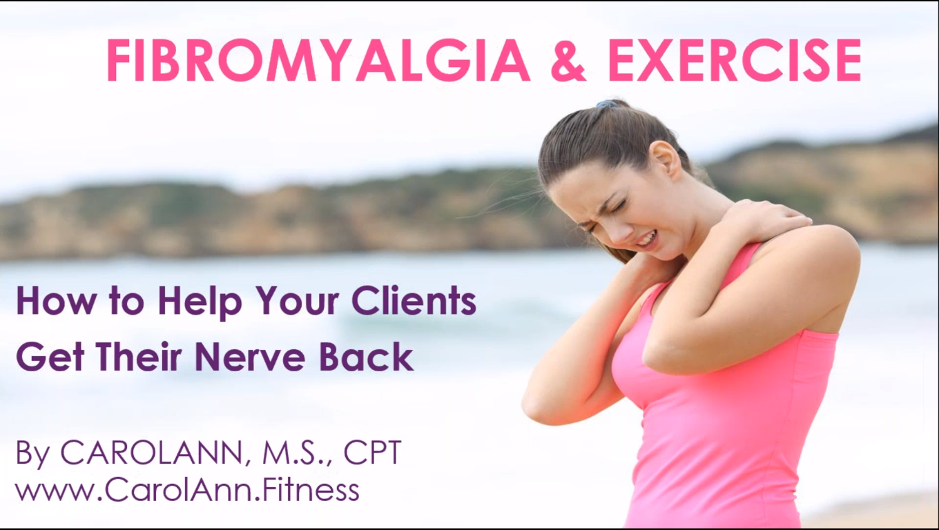 Fibromyalgia and Exercise: Help Your Clients Get Their Nerve Back!